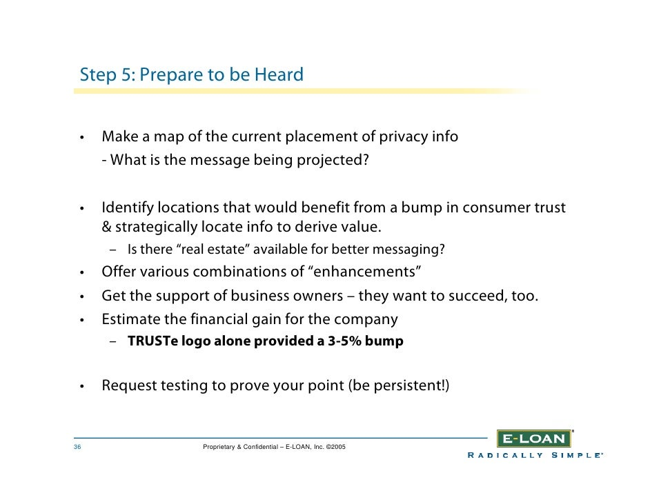 Step 5: Prepare to be Heard    •   Make a map of the current placement of privacy info      - What is the message being pr...
