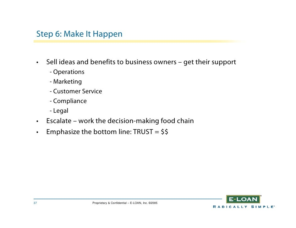 Step 6: Make It Happen    •   Sell ideas and benefits to business owners – get their support       - Operations       - Ma...