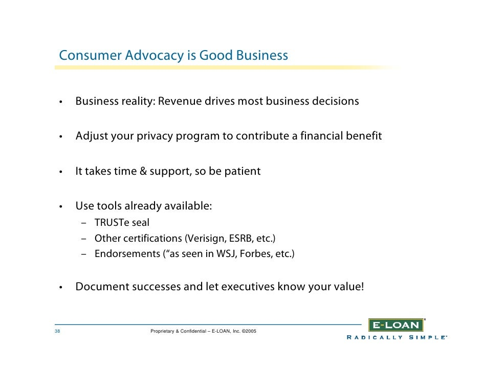 Consumer Advocacy is Good Business    •   Business reality: Revenue drives most business decisions   •   Adjust your priva...