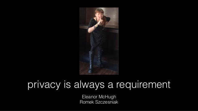 privacy is always a requirement Eleanor McHugh Romek Szczesniak