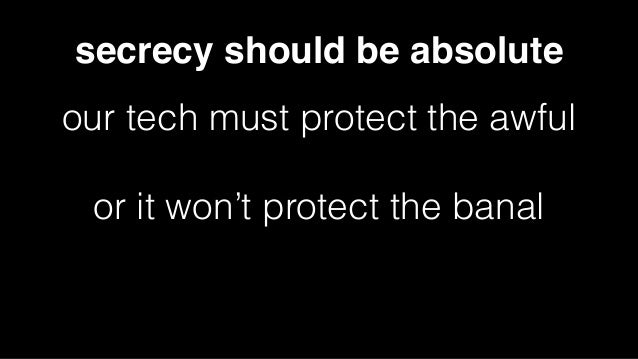 secrecy should be absolute our tech must protect the awful or it won't protect the banal