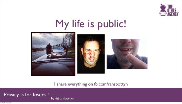 My life is public!                                I share everything on fb.com/ransbottyn     Privacy is for losers !     ...