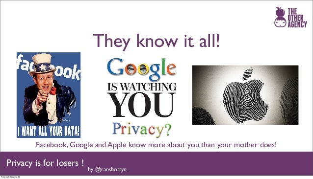 They know it all!                       Facebook, Google and Apple know more about you than your mother does!     Privacy ...