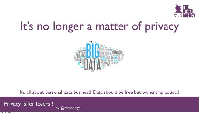 It's no longer a matter of privacy                       It's all about personal data business! Data should be free but ow...