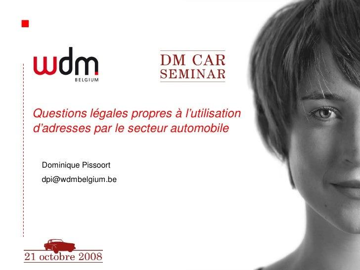Questions légales propres à l'utilisation d'adresses par le secteur automobile   Dominique Pissoort  dpi@wdmbelgium.be    ...