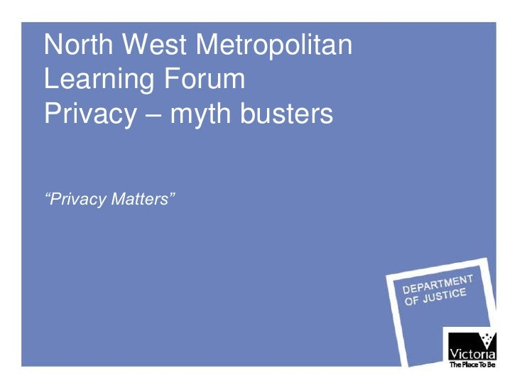 "North West Metropolitan Learning Forum Privacy – myth busters  ""Privacy Matters"""