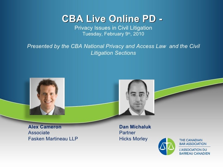CBA Live Online PD -  Privacy Issues in Civil Litigation Tuesday, February 9 th , 2010 Presented by the CBA National Priva...