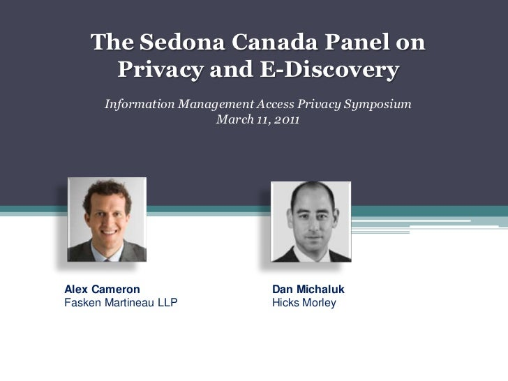 The Sedona Canada Panel on Privacy and E-Discovery<br />Information Management Access Privacy Symposium<br />March 11, 201...