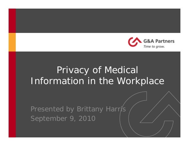 Privacy of Medical Information in the Workplace Presented by Brittany Harris September 9, 2010
