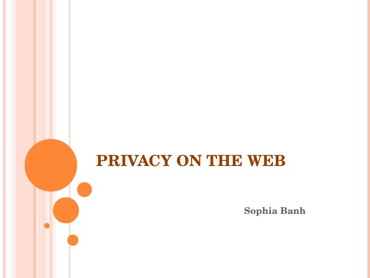 PRIVACY ON THE WEB Sophia Banh