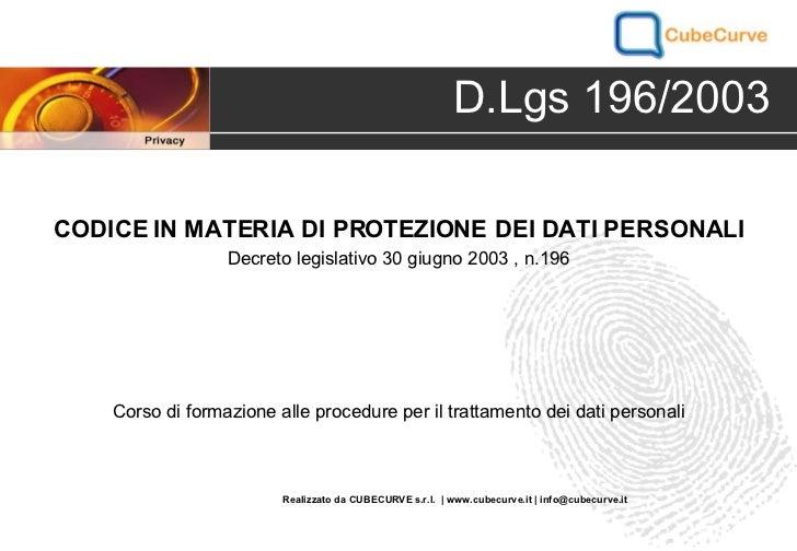 CODICE IN MATERIA DI PROTEZIONE DEI DATI PERSONALI Decreto legislativo 30 giugno 2003 , n.196 D.Lgs 196/2003 Corso di form...