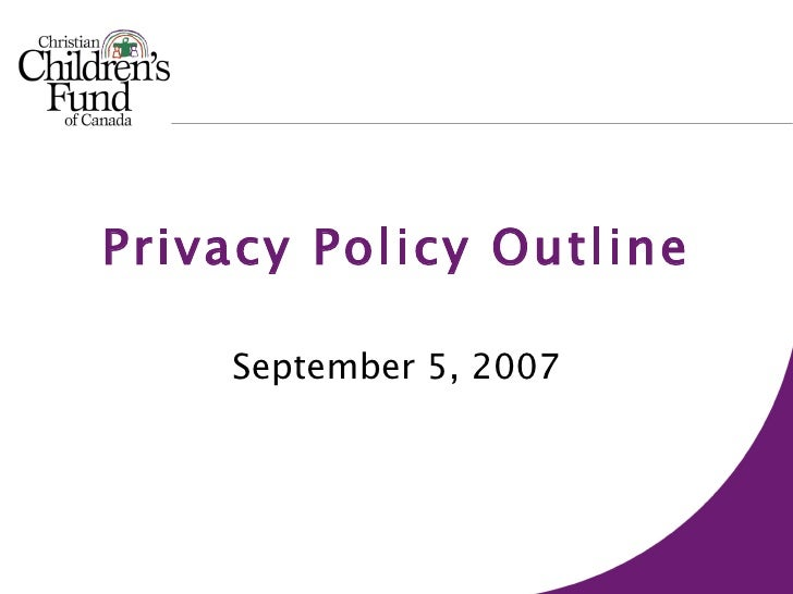 Privacy Policy Outline September 5, 2007