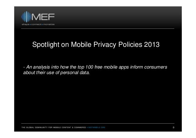 Spotlight on Mobile Privacy Policies 2013 0 - An analysis into how the top 100 free mobile apps inform consumers about the...