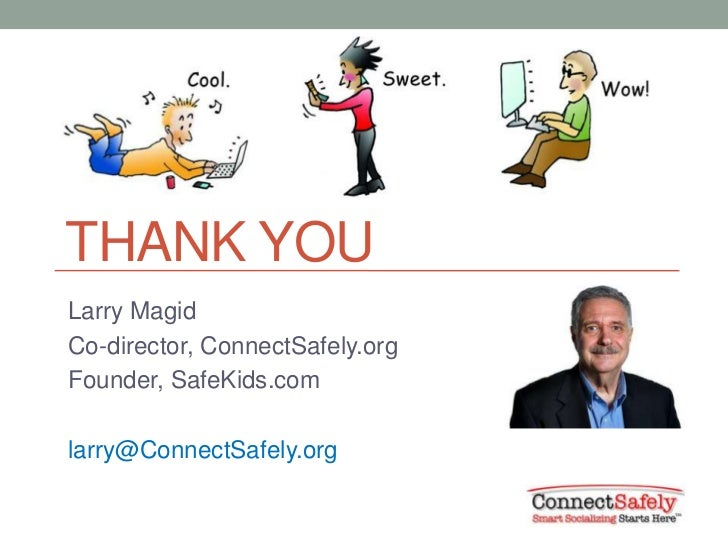 THANK YOULarry MagidCo-director, ConnectSafely.orgFounder, SafeKids.comlarry@ConnectSafely.org