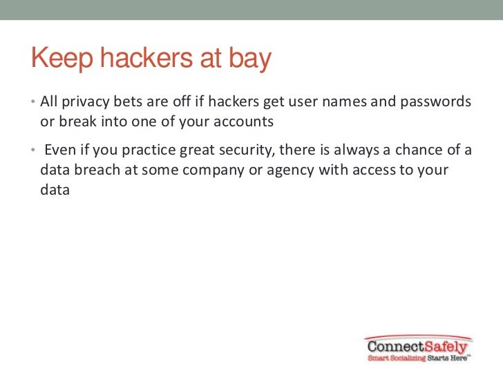 Keep hackers at bay• All privacy bets are off if hackers get user names and passwords or break into one of your accounts• ...