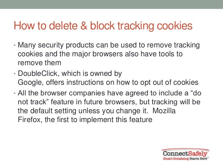 How to delete & block tracking cookies• Many security products can be used to remove tracking  cookies and the major brows...