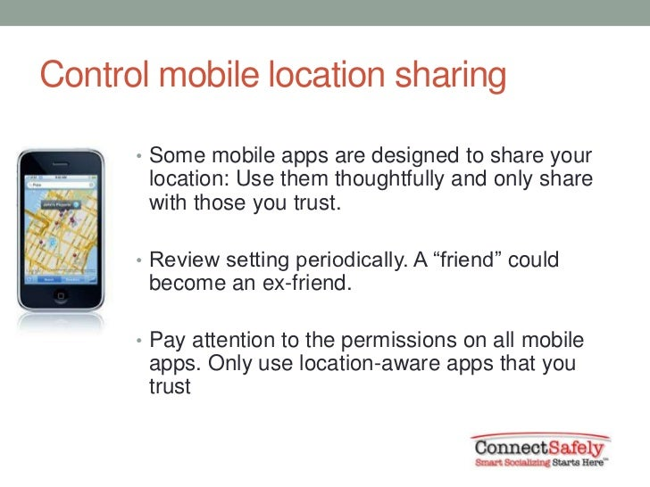 Control mobile location sharing      • Some mobile apps are designed to share your       location: Use them thoughtfully a...