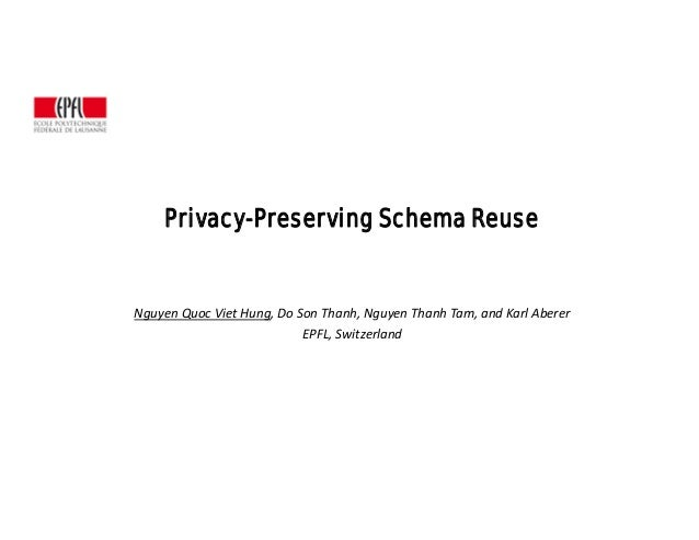 Privacy-Preserving Schema Reuse  Nguyen Quoc Viet Hung, Do Son Thanh, Nguyen Thanh Tam, and Karl Aberer  EPFL, Switzerland