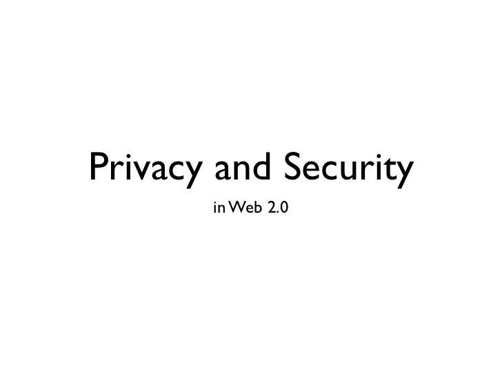 Privacy and Security       in Web 2.0
