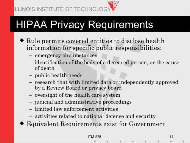 ITM 578 11 ILLINOIS INSTITUTE OF TECHNOLOGY HIPAA Privacy Requirements  Rule permits covered entities to disclose health ...