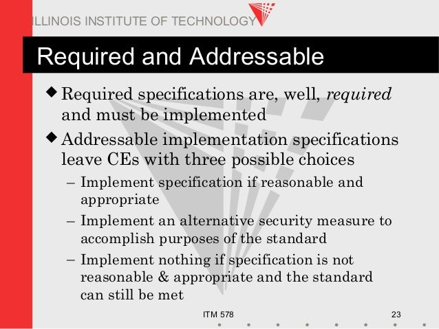 ITM 578 23 ILLINOIS INSTITUTE OF TECHNOLOGY Required and Addressable  Required specifications are, well, required and mus...