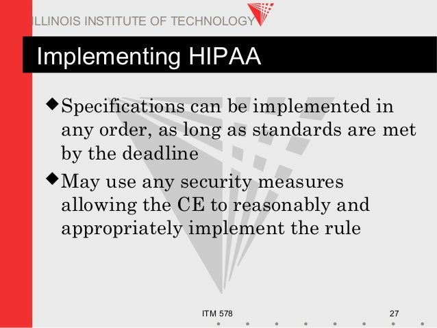 ITM 578 27 ILLINOIS INSTITUTE OF TECHNOLOGY Implementing HIPAA Specifications can be implemented in any order, as long as...