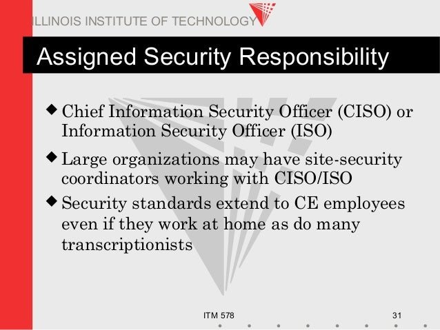 ITM 578 31 ILLINOIS INSTITUTE OF TECHNOLOGY Assigned Security Responsibility  Chief Information Security Officer (CISO) o...