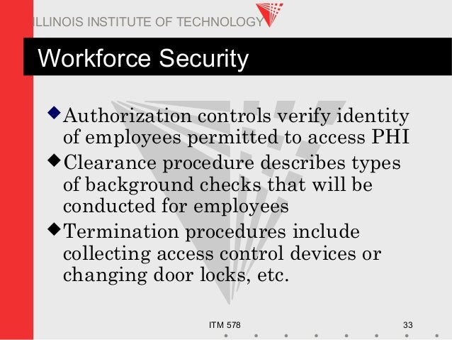 ITM 578 33 ILLINOIS INSTITUTE OF TECHNOLOGY Workforce Security Authorization controls verify identity of employees permit...