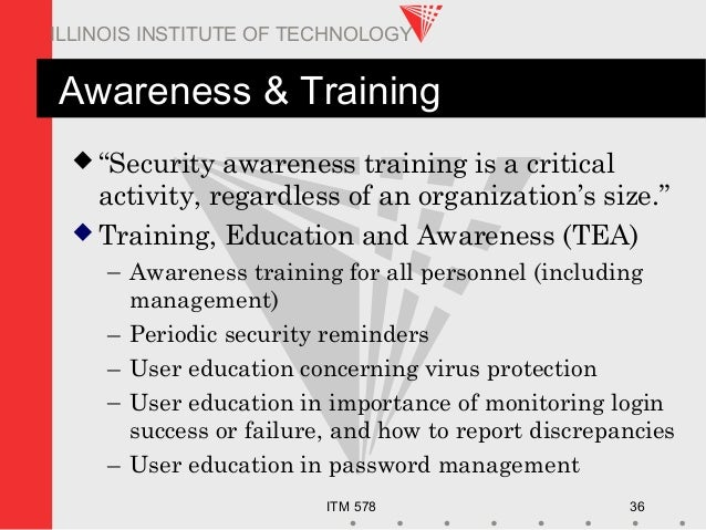 """ITM 578 36 ILLINOIS INSTITUTE OF TECHNOLOGY Awareness & Training  """"Security awareness training is a critical activity, re..."""
