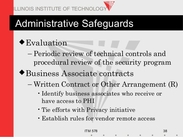 ITM 578 38 ILLINOIS INSTITUTE OF TECHNOLOGY Administrative Safeguards Evaluation – Periodic review of technical controls ...