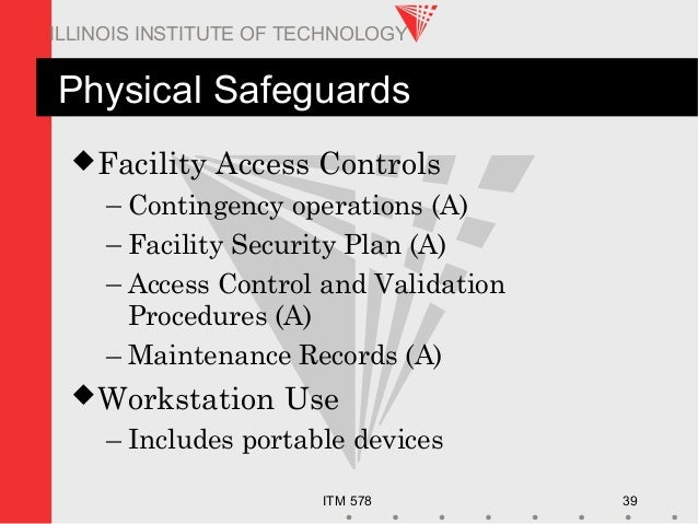 ITM 578 39 ILLINOIS INSTITUTE OF TECHNOLOGY Physical Safeguards Facility Access Controls – Contingency operations (A) – F...