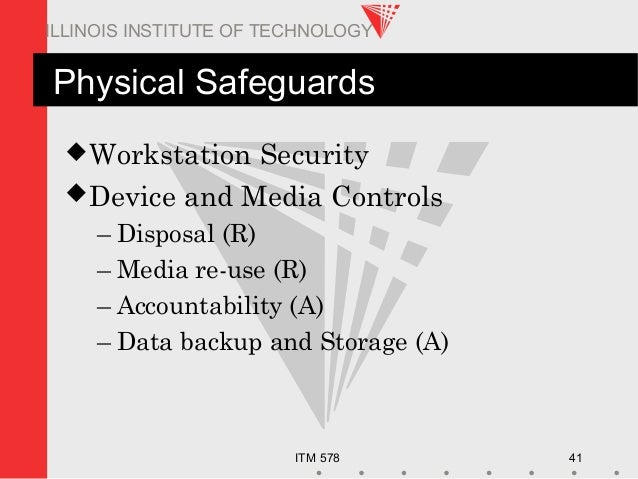 ITM 578 41 ILLINOIS INSTITUTE OF TECHNOLOGY Physical Safeguards Workstation Security Device and Media Controls – Disposa...