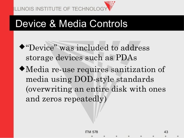 """ITM 578 43 ILLINOIS INSTITUTE OF TECHNOLOGY Device & Media Controls """"Device"""" was included to address storage devices such..."""