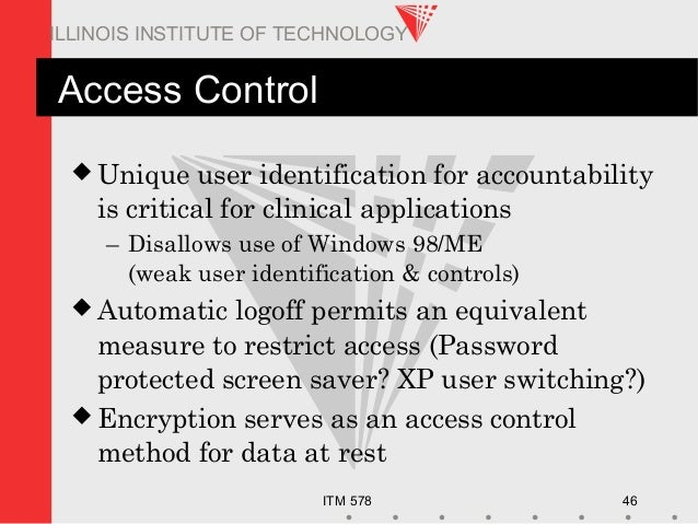ITM 578 46 ILLINOIS INSTITUTE OF TECHNOLOGY Access Control  Unique user identification for accountability is critical for...