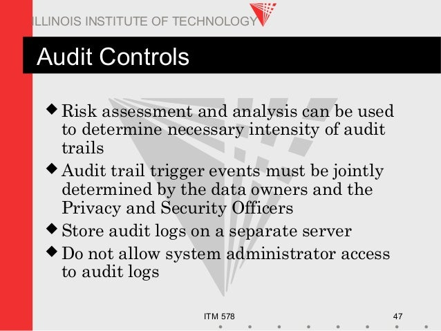 ITM 578 47 ILLINOIS INSTITUTE OF TECHNOLOGY Audit Controls  Risk assessment and analysis can be used to determine necessa...