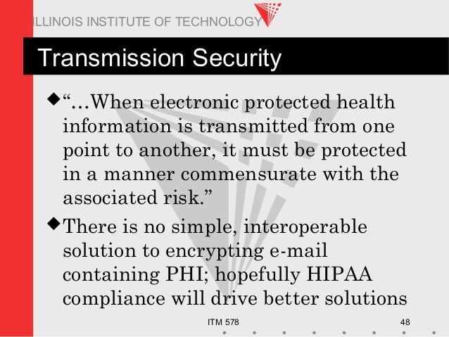 """ITM 578 48 ILLINOIS INSTITUTE OF TECHNOLOGY Transmission Security """"…When electronic protected health information is trans..."""