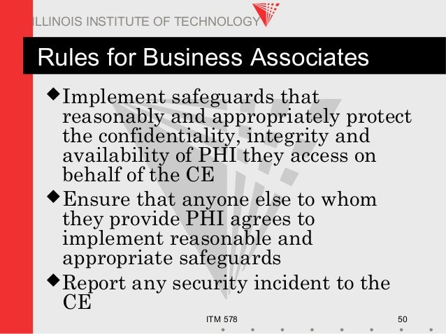 ITM 578 50 ILLINOIS INSTITUTE OF TECHNOLOGY Rules for Business Associates Implement safeguards that reasonably and approp...