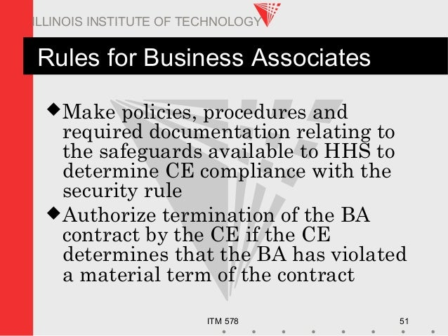 ITM 578 51 ILLINOIS INSTITUTE OF TECHNOLOGY Rules for Business Associates Make policies, procedures and required document...