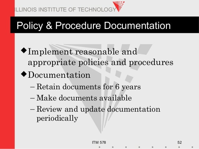 ITM 578 52 ILLINOIS INSTITUTE OF TECHNOLOGY Policy & Procedure Documentation Implement reasonable and appropriate policie...
