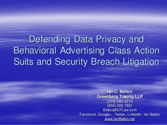 Defending Data Privacy and Behavioral Advertising Class Action Suits and Security Breach Litigation  Ian C. Ballon Greenbe...