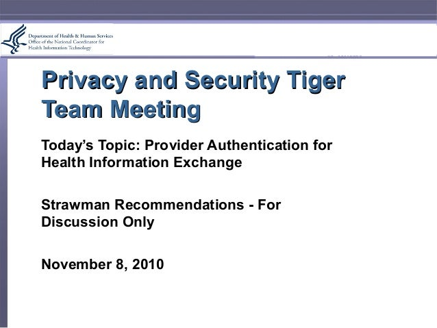 Privacy and Security TigerPrivacy and Security Tiger Team MeetingTeam Meeting Today's Topic: Provider Authentication for H...