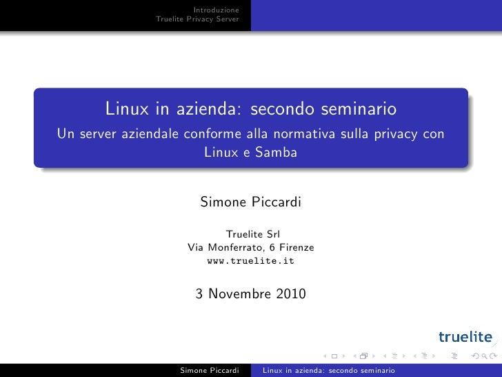 Introduzione               Truelite Privacy Server       Linux in azienda: secondo seminarioUn server aziendale conforme a...