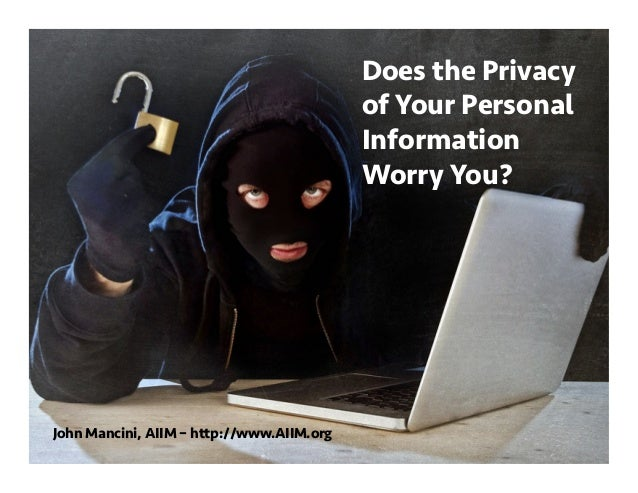 Does the Privacy of Your Personal Information Worry You? John Mancini, AIIM – http://www.AIIM.org