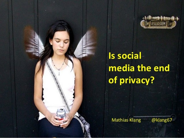 Is socialmedia the endof privacy?Mathias Klang @klang67