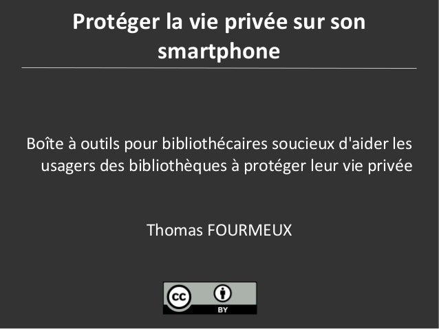 Protéger la vie privée sur son smartphone Boîte à outils pour bibliothécaires soucieux d'aider les usagers des bibliothèqu...