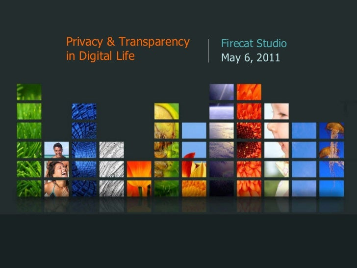 Privacy & Transparency in Digital Life Firecat Studio May 6, 2011