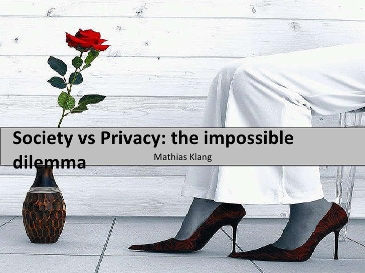 Society vs Privacy: the impossible dilemma  <ul><li>Mathias Klang </li></ul>