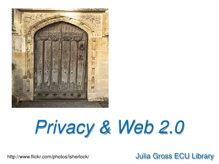 Privacy & Web 2.0<br />Julia Gross ECU Library<br />http://www.flickr.com/photos/isherlock/<br />