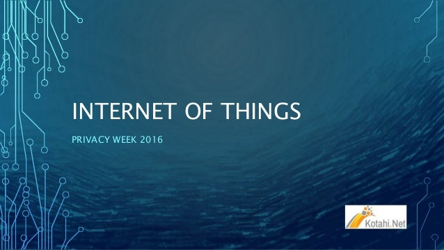 INTERNET OF THINGS PRIVACY WEEK 2016