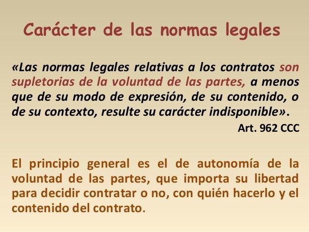 Carácter de las normas legales «Las normas legales relativas a los contratos son supletorias de la voluntad de las partes,...